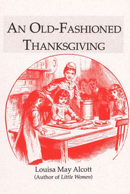 An Old-Fashioned Thanksgiving   -     By: Louisa May Alcott