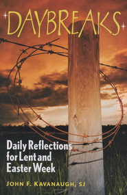 Daybreaks: Daily Reflections for Lent and Easter (Theme: Responsibilty to Others)  -              By: John F. Kavanaugh
