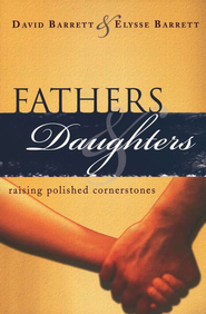 Fathers & Daughters: Raising Polished Cornerstones   -     By: David Barrett, Elysse Barrett