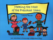 Making the Most of the Preschool Years: 100 Activities to Encourage Independent Play!  -              By: Valerie Bendt