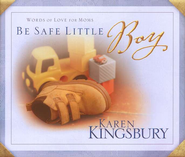 Be Safe, Little Boy: Words of Love for Moms   -     By: Karen Kingsbury