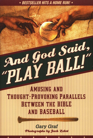 And God Said, Play Ball!: Amusing and Thought Provoking Parallels Between the Bible and Baseball  -     By: Gary Graf