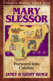 Mary Slessor: Forward into Calabar            -              By: Janet Benge