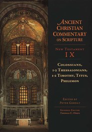 Colossians, 1-2 Thessalonians, 1-2 Timothy, Titus, Philemon: Ancient Christian Commentary on Scripture [ACCS]  -     By: Peter Gorday, ed.