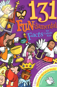 131 FUN-damental Facts for Catholic Kids: Liturgy, Litanies, Rituals, Relics, Symbols, Sacraments, and  -              By: Bernadette McCarver Snyder                   Illustrated By: Chris Sharp