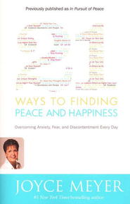 21 Ways to Finding Peace & Happiness: Overcoming   Anxiety, Fear, and Discontentment Every Day  -     By: Joyce Meyer