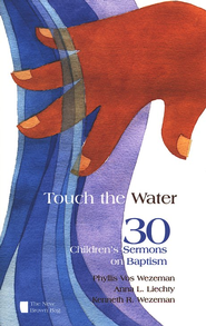 Touch the Water: 30 Children's Sermons on Baptism  -              By: Phyllis Vos Wezeman, Anna L. Liechty