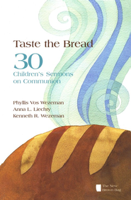 Taste the Bread: 30 Children's Sermons on Communion  -     By: Phyllis Vos Wezeman, Anna L. Liechty