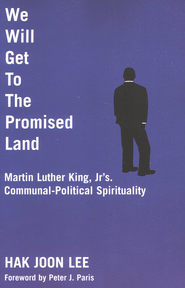 We Will Get to the Promised Land: Martin Luther King, Jr.'s Communal-Political Spirituality  -     By: Hak Joon Lee