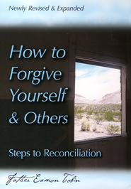 How to Forgive Yourself & Others: Steps to Reconciliation - expanded and revised  -     By: Father Eamon Tobin