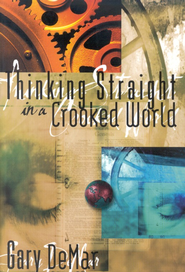 Thinking Straight in a Crooked World   -     By: Gary DeMar
