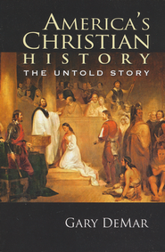 America's Christian History: The Untold Story   -              By: Gary DeMar