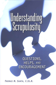 Understanding Scrupulosity: Questions, Helps, and Encouragement, Revised Edition  -     By: Thomas M. Santa