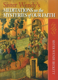 Sister Wendy's Meditations on the Mysteries of Our Faith  -     By: Sister Wendy Beckett