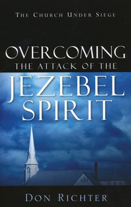Overcoming the Attack of the Jezebel Spirit  -              By: Don Richter