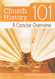 Church History 101: A Concise Overview  -     By: Christopher M. Bellitto