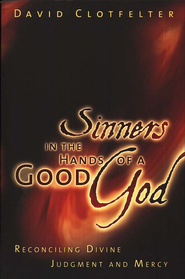 Sinners in the Hands of a Good God: Reconciling Divine Judgment and Provision of the Bible  -     By: David Clotfelter