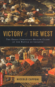 Victory of the West: The Great Christian-Muslim Clash at the Battle of Lepanto  -     By: Niccolo Capponi