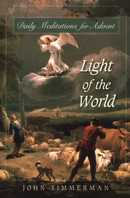 Light of the World: Daily Meditations for Advent  -     By: John Timmerman