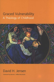 Graced Vulnerability: A Theology of Childhood  -     By: David H. Jensen