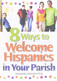 8 Ways to Welcome Hispanics in Your Parish  -     By: Alejandro Aguilera-Titus