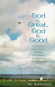 God is Great, God is Good: A Collection of Poems,   Prayers and Verses Celebrating the Greatness of God  -     By: Jan Battenfield