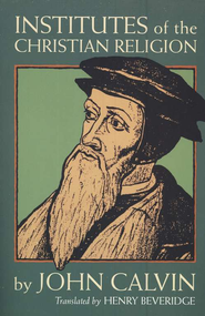 Institutes of the Christian Religion   -     By: John Calvin