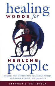 Healing Words for Healing People: Prayers and Meditations for Parish Nurses and Other Health Professionals  -     By: Deborah L. Patterson