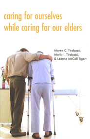 Caring for Ourselves While Caring for Our Elders  -     By: Maren C. Tirabassi, Maria I. Tirabassi, Leanne McCall Tigert