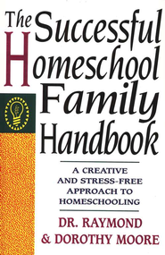 The Successful Homeschool Family Handbook   -     By: Raymond Moore, Dorothy Moore