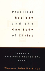 Practical Theology and the One Body of Christ: Toward a Mission-Ecumenical Model  -     By: Thomas John Hastings