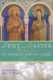 Lent and Easter Wisdom from St. Francis and St. Clare of Assisi  -     Edited By: John V. Kruse     By: John V. Kruse PhD