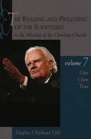 Our Own Time, Volume 7: The Reading and Preaching of the Scriptures in the Worship of the Christian Church  -              By: Hughes Oliphant Old
