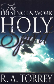 The Presence & Work Of The Holy Spirit   -     By: R.A. Torrey