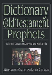 Dictionary of the Old Testament Prophets: A Compendium of Contemporary Biblical Scholarship  -              Edited By: J.Gordon McConville, Mark Boda                   By: Edited by J. Gordon McConville & Mark Boda