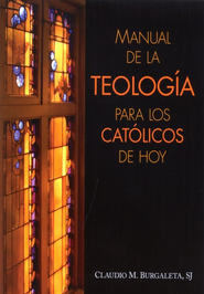 Manual de la Teologia Para los Catolicos de Hoy, Handbook for Today's Theology  -     By: Claudio M. Burgaleta