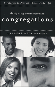 Designing Contemporary Congregations: Strategies to Attract Those Under Fifty  -              By: Laurene Beth Bowers