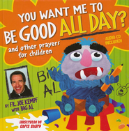 You Want Me to Be Good ALL DAY? And other prayers for children  -     By: Father Joe Kempf