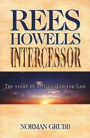 Rees Howells Intercessor   -     By: Norman Grubb