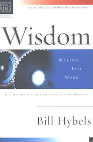 Wisdom: Making Life Work, Christian Basics Bible Studies   -     By: Bill Hybels