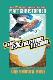 The Extreme Team #1: One Smooth Move - eBook  -     By: Matt Christopher