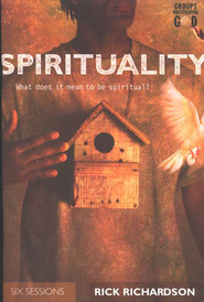 Spirituality: What Does It Mean To Be Spiritual? Groups Investigating God Series  -     By: Rick Richardson