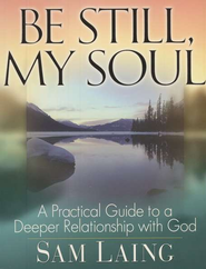 Be Still, My Soul: A Practical Guide to a Deeper Relationship with God  -     By: Sam Laing
