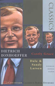 Dietrich Bonhoeffer, Costly Grace: Christian Classics Bible Studies  -     By: Dale Larsen, Sandy Larsen