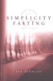 Simplicity & Fasting,   Spiritual Disciplines Bible Studies  -     By: Jan Johnson