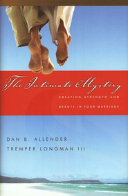 The Intimate Mystery: Creating Strength and Beauty in Your Marriage  -     By: Dan B. Allender Ph.D., Tremper Longman III
