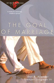The Goal of Marriage: Intimate Marriage Series   -     By: Dan B. Allender Ph.D., Tremper Longman III