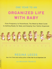 One Year to An Organized Life with Baby   -     By: Regina Leeds, Meagan Francis