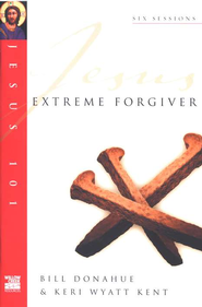 Extreme Forgiver, Jesus 101 Series   -     By: Bill Donahue, Keri Wyatt Kent