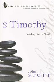 2 Timothy: Standing Firm in Truth, John Stott Bible Studies   -              By: John Stott